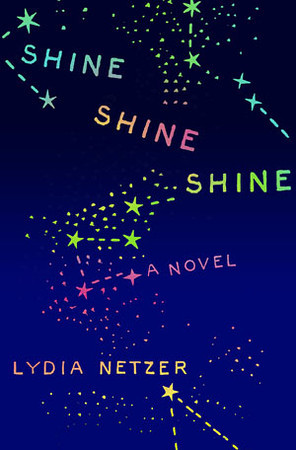 Shine, Shine, Shine by Lydia Netzer