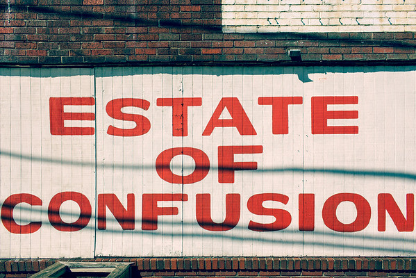Estate of confusion